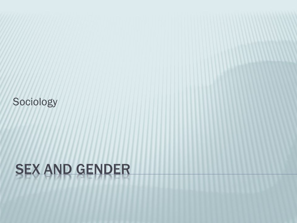 Sociology Sex and Gender