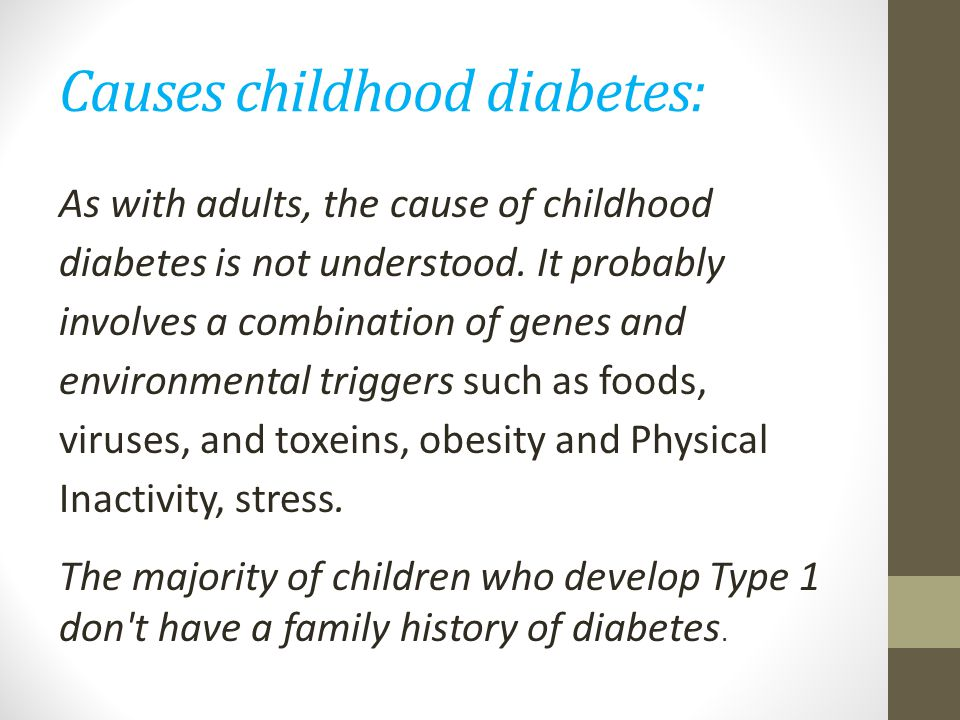 childhood diabetes Years ago, it was rare to hear about a child with type 2 diabetes doctors used to  think kids only got type 1 it was even called juvenile diabetes.