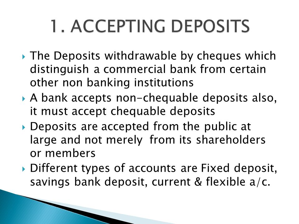 1. ACCEPTING DEPOSITS The Deposits withdrawable by cheques which distinguish a commercial bank from certain other non banking institutions.