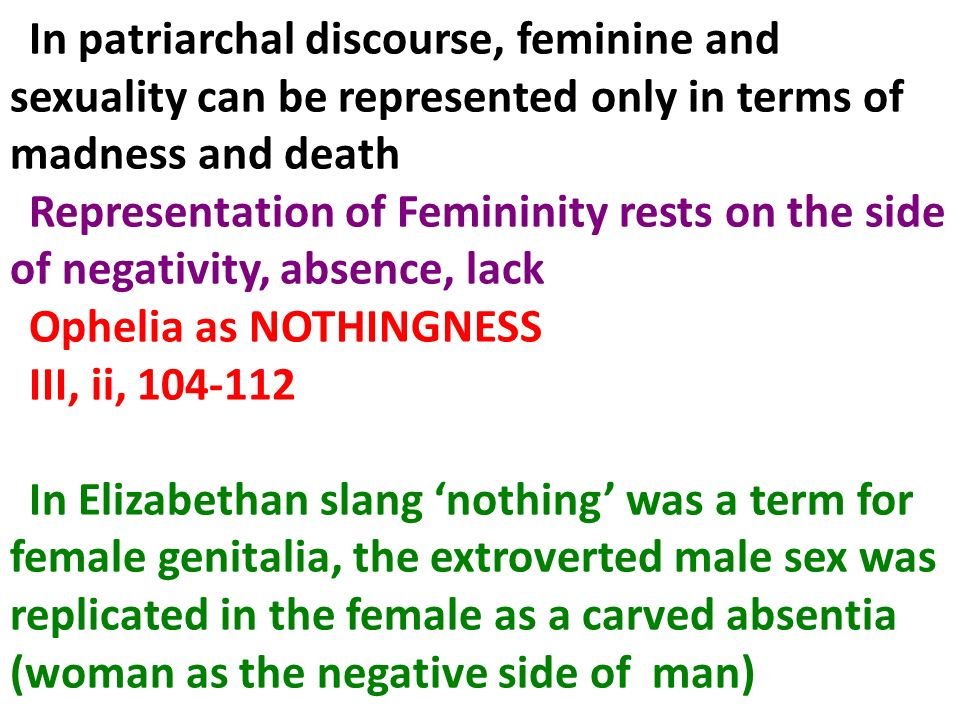 In patriarchal discourse, feminine and sexuality can be represented only in terms of madness and death