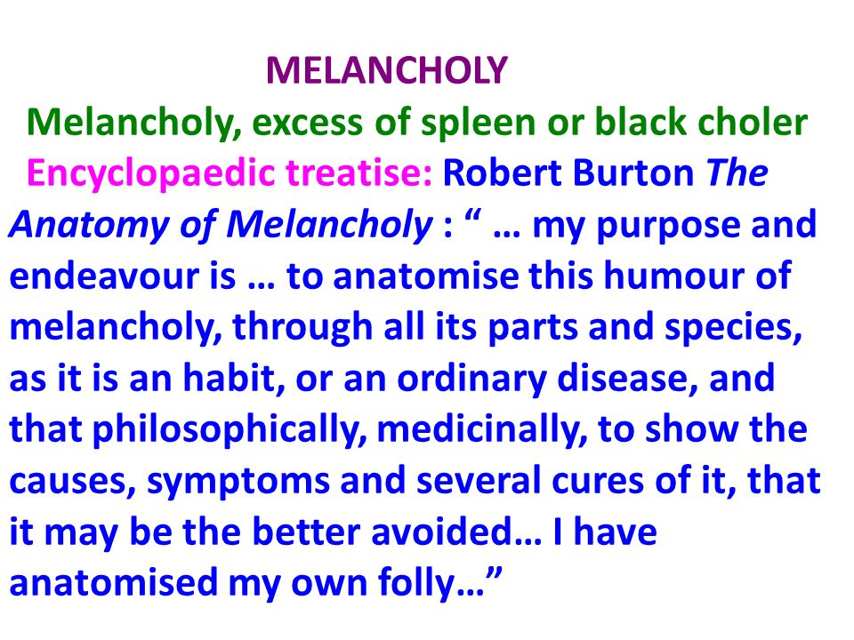 Melancholy, excess of spleen or black choler