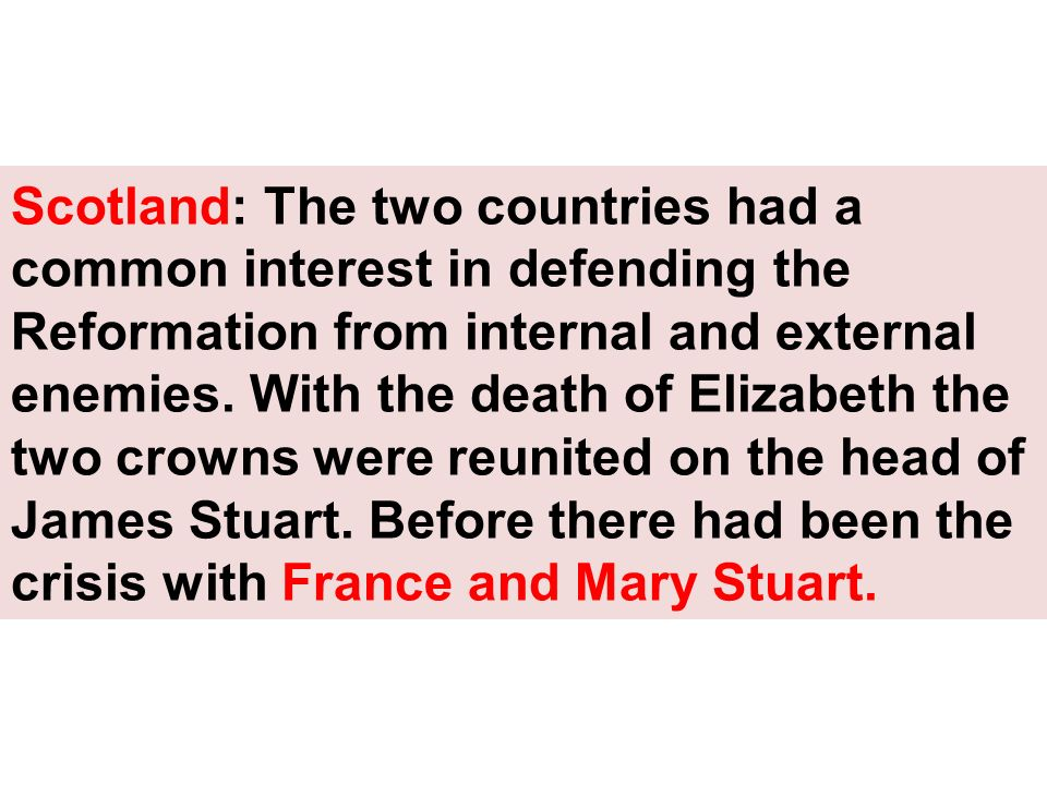 Scotland: The two countries had a common interest in defending the Reformation from internal and external enemies.