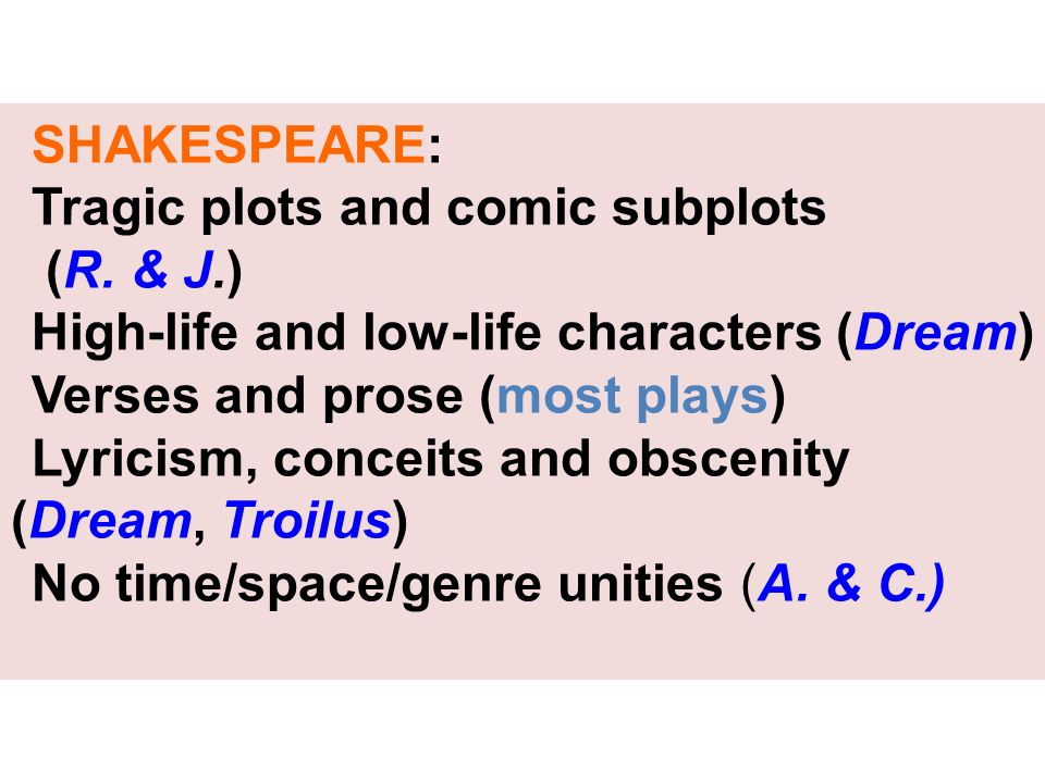 SHAKESPEARE: Tragic plots and comic subplots. (R. & J.) High-life and low-life characters (Dream)