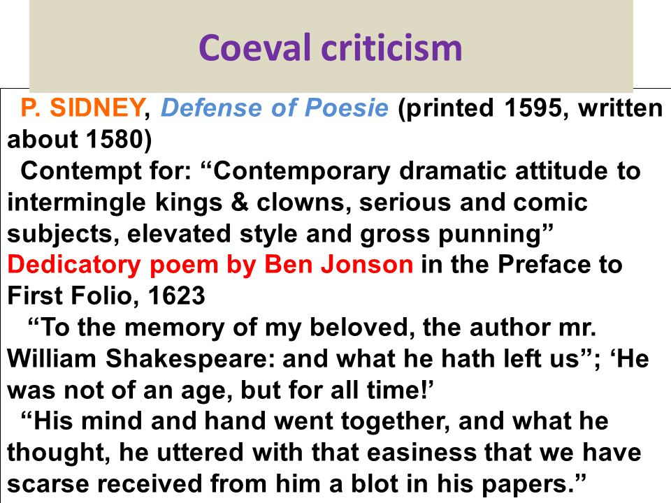 Coeval criticism P. SIDNEY, Defense of Poesie (printed 1595, written about 1580)