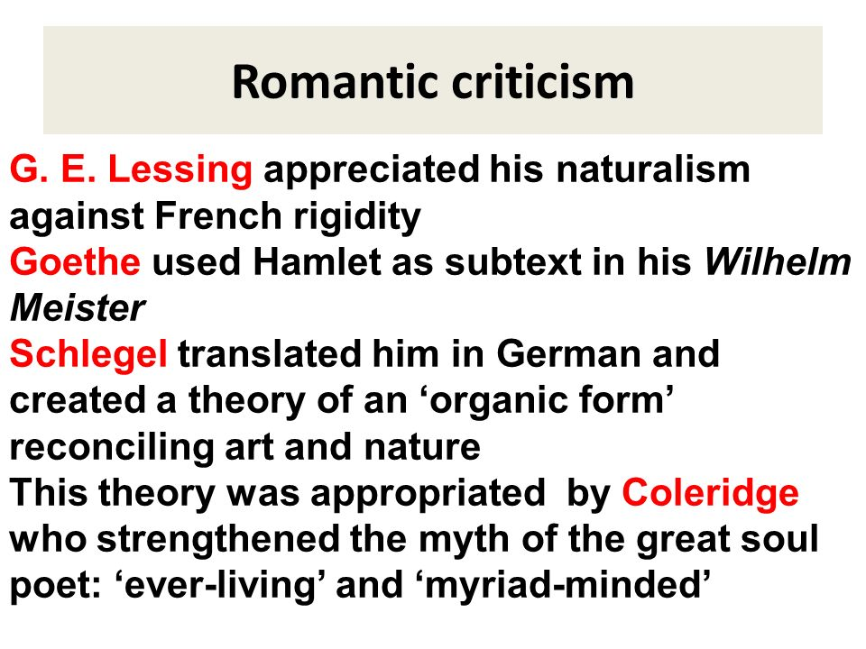 Romantic criticism G. E. Lessing appreciated his naturalism against French rigidity. Goethe used Hamlet as subtext in his Wilhelm Meister.