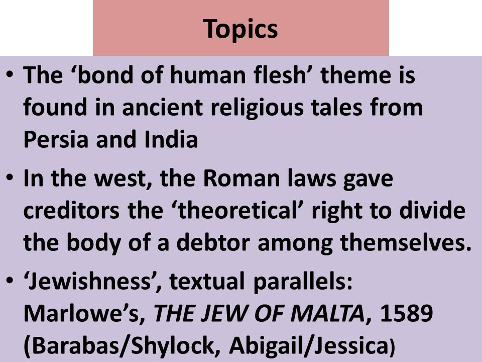 Topics The 'bond of human flesh' theme is found in ancient religious tales from Persia and India.