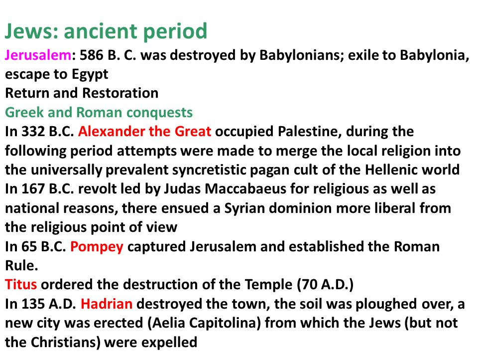 Jews: ancient period Jerusalem: 586 B. C. was destroyed by Babylonians; exile to Babylonia, escape to Egypt.