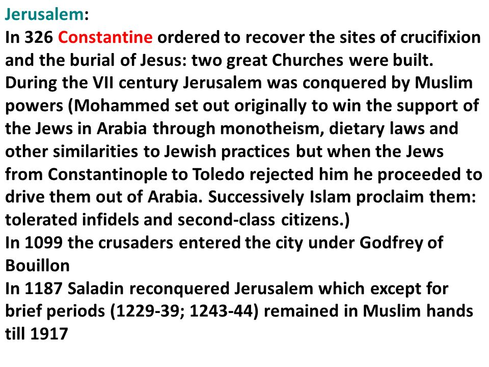 Jerusalem: In 326 Constantine ordered to recover the sites of crucifixion and the burial of Jesus: two great Churches were built.