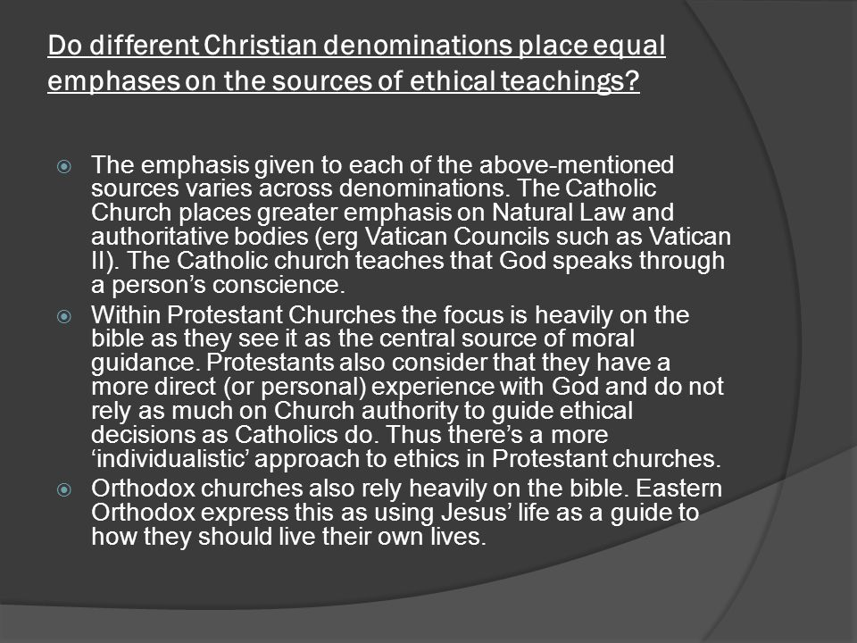 Do different Christian denominations place equal emphases on the sources of ethical teachings