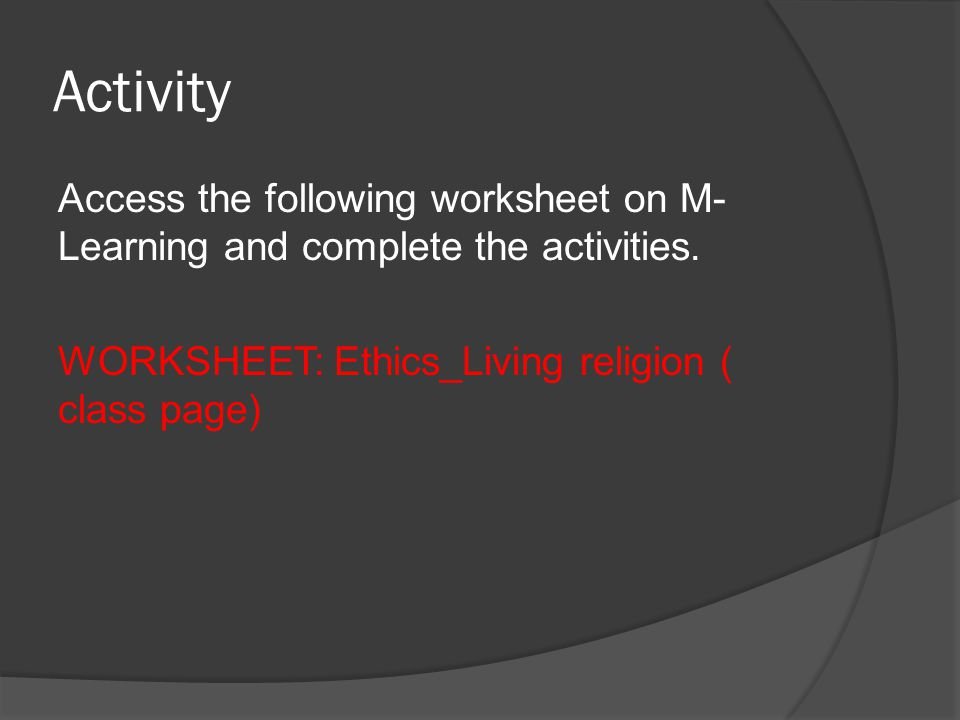Activity Access the following worksheet on M-Learning and complete the activities.