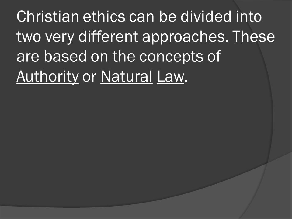 Christian ethics can be divided into two very different approaches