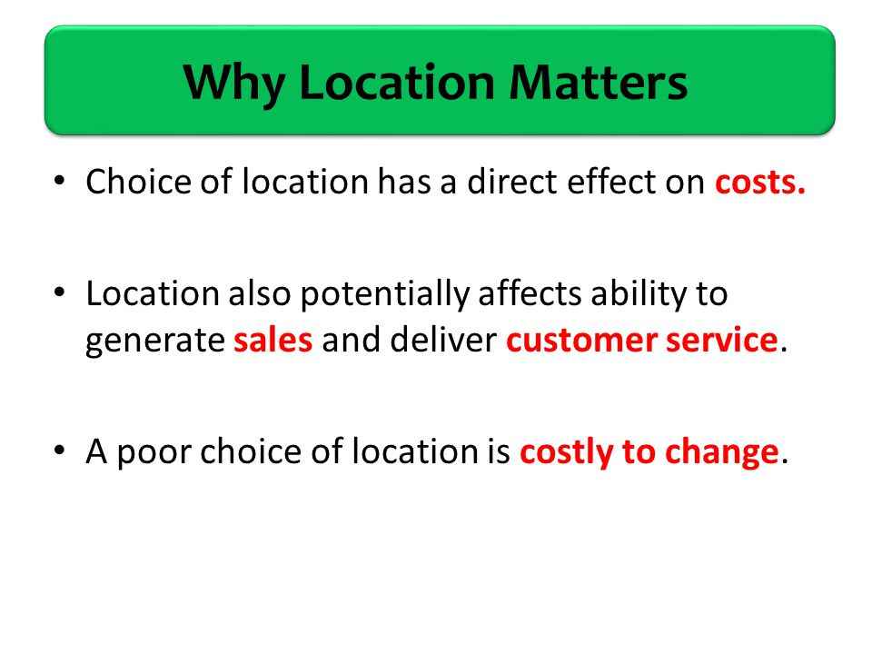 the effect of location decision on a business success Factors that may influence the location of business the importance of location location is the place where a firm decides to site its operationslocation decisions can have a big impact on costs and revenues.