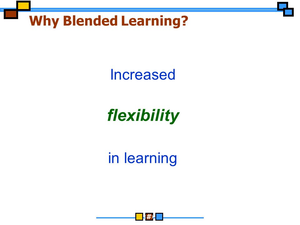 flexibility Increased in learning Why Blended Learning