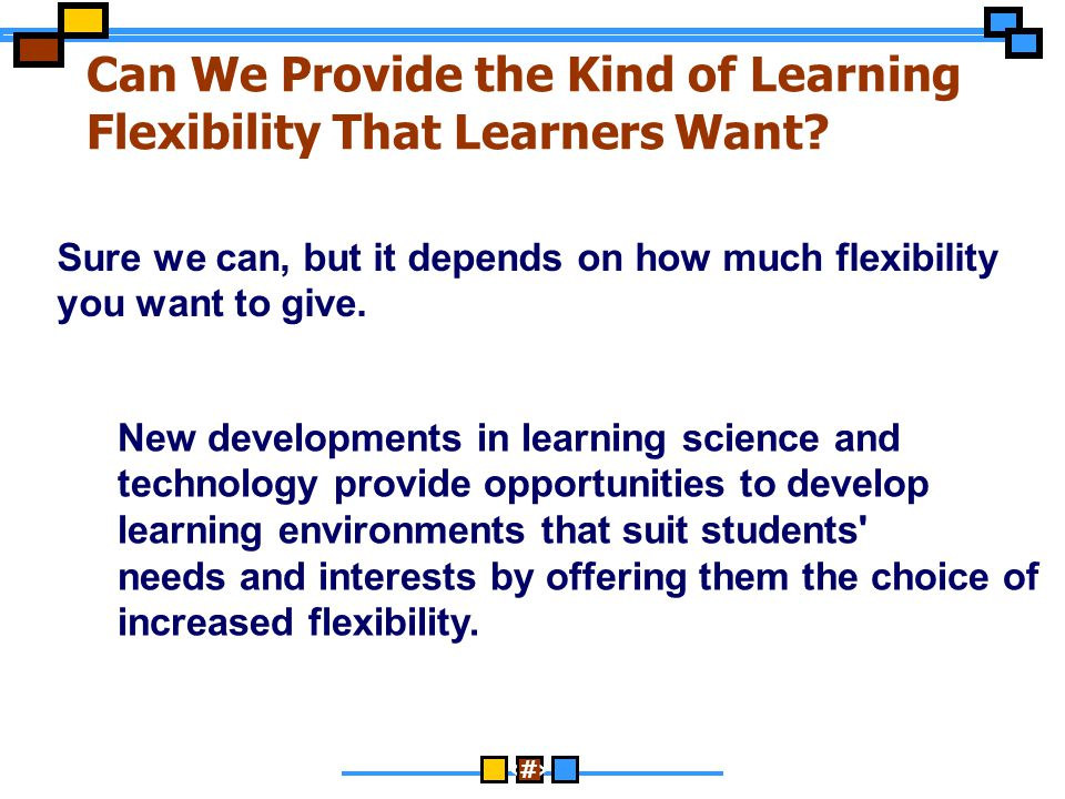 Can We Provide the Kind of Learning Flexibility That Learners Want