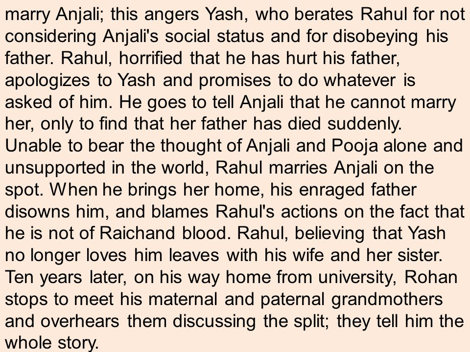 marry Anjali; this angers Yash, who berates Rahul for not considering Anjali s social status and for disobeying his father.