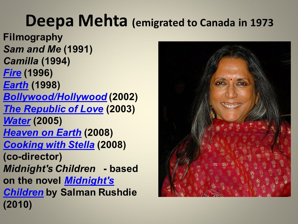 Deepa Mehta (emigrated to Canada in 1973