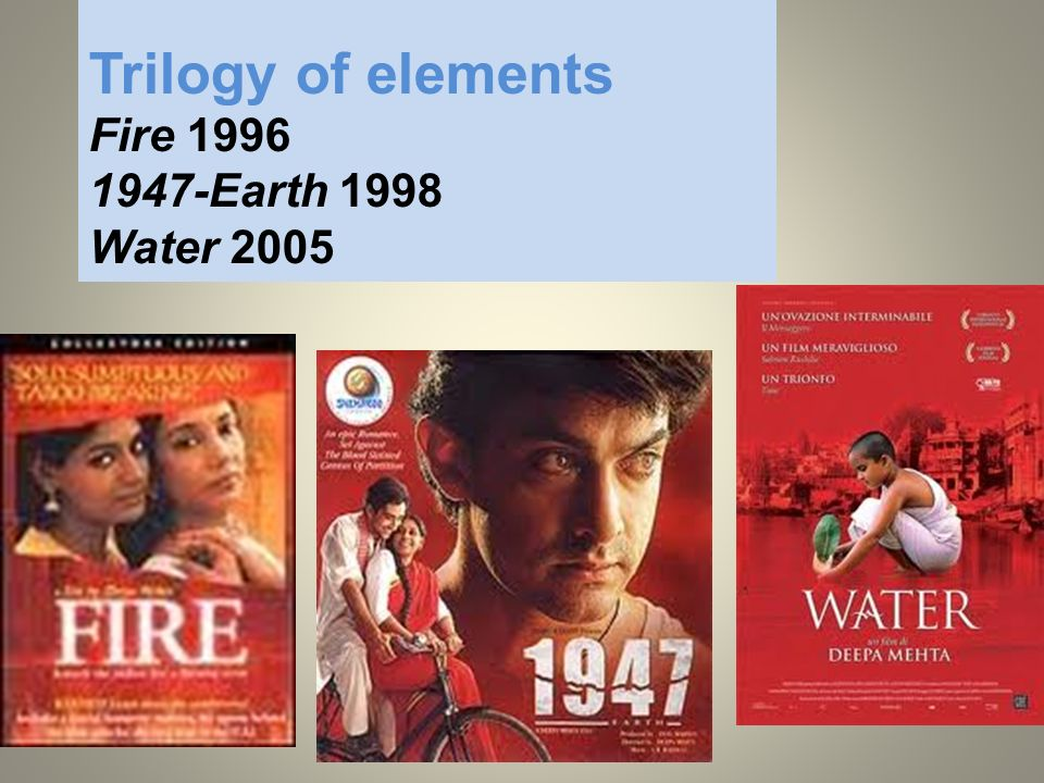 Trilogy of elements Fire 1996 1947-Earth 1998 Water 2005