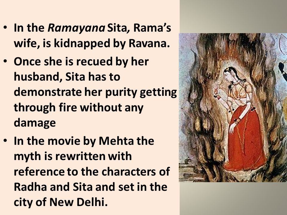 In the Ramayana Sita, Rama's wife, is kidnapped by Ravana.