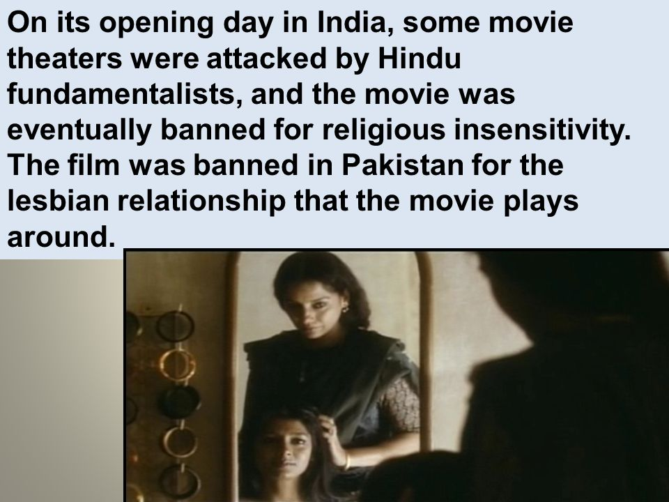 On its opening day in India, some movie theaters were attacked by Hindu fundamentalists, and the movie was eventually banned for religious insensitivity.