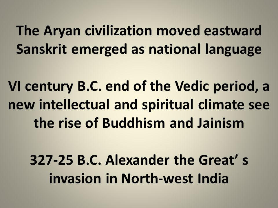 The Aryan civilization moved eastward Sanskrit emerged as national language VI century B.C.
