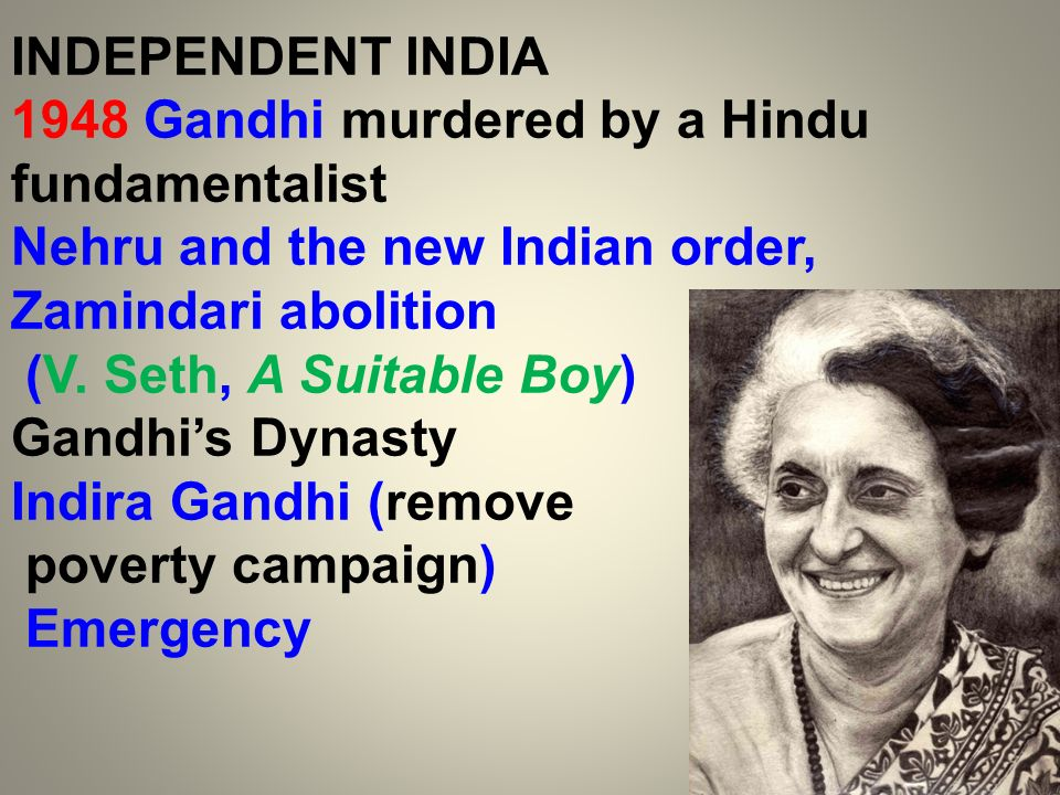 INDEPENDENT INDIA 1948 Gandhi murdered by a Hindu fundamentalist. Nehru and the new Indian order, Zamindari abolition.