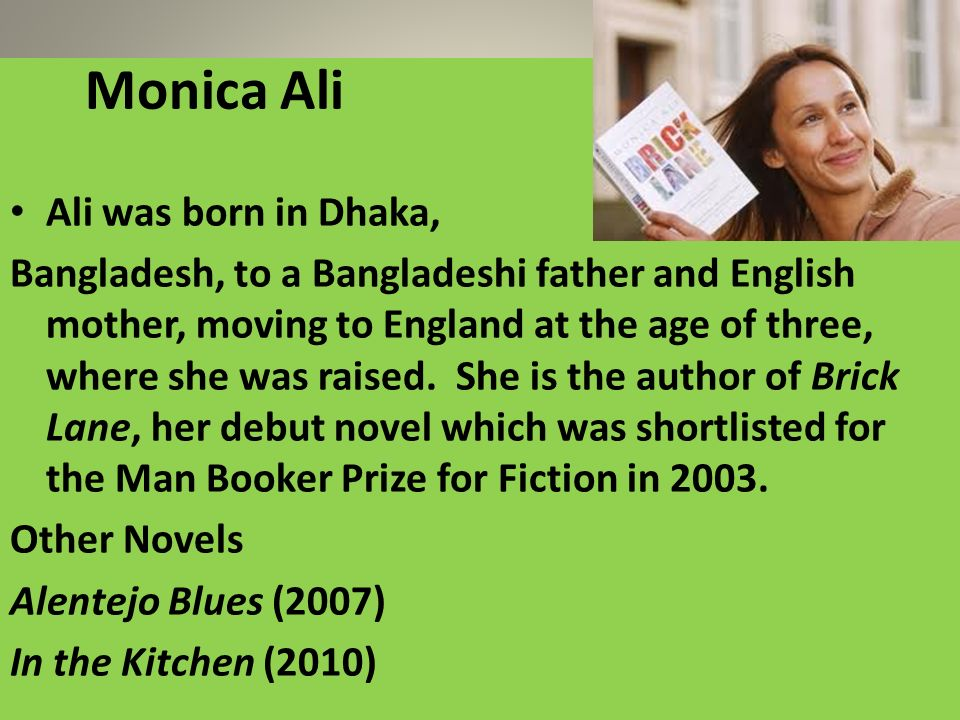 Monica Ali Ali was born in Dhaka,