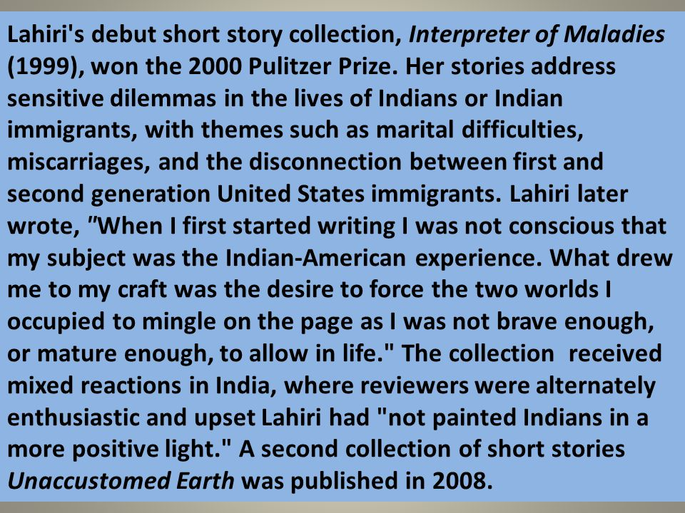 Lahiri s debut short story collection, Interpreter of Maladies (1999), won the 2000 Pulitzer Prize.
