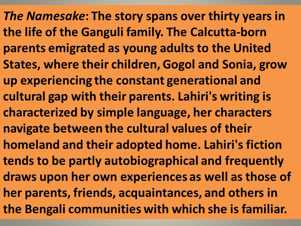 The Namesake: The story spans over thirty years in the life of the Ganguli family.