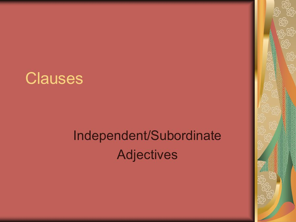 Independent/Subordinate Adjectives