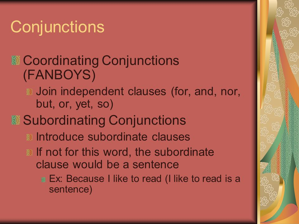 Conjunctions Coordinating Conjunctions (FANBOYS)