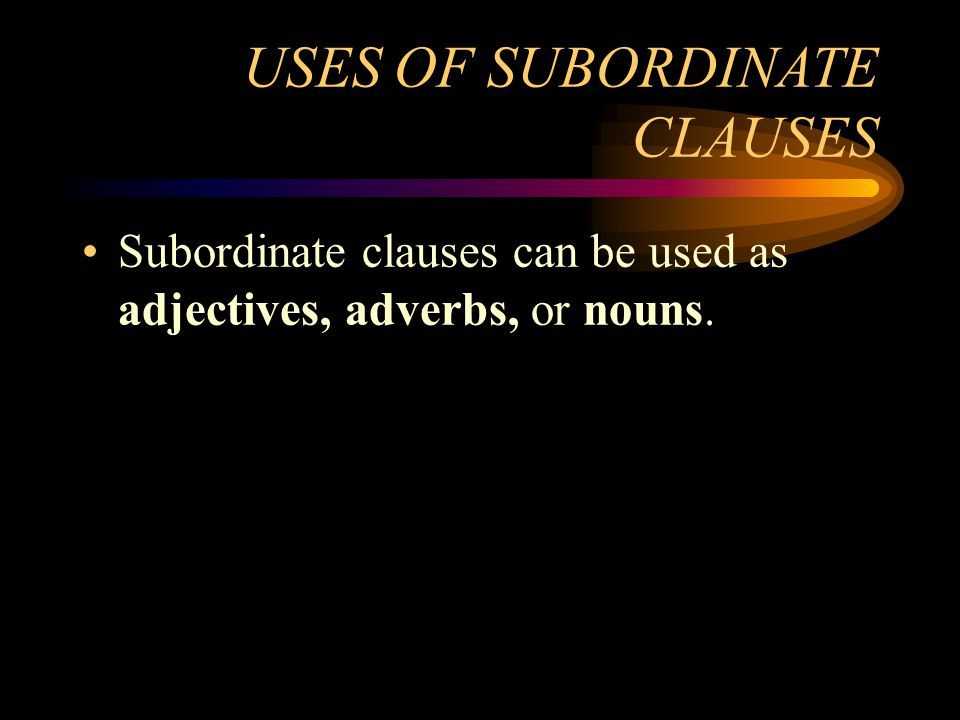 USES OF SUBORDINATE CLAUSES
