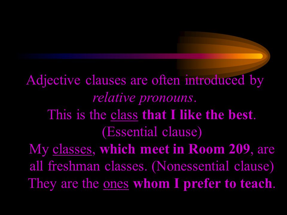 Adjective clauses are often introduced by relative pronouns.