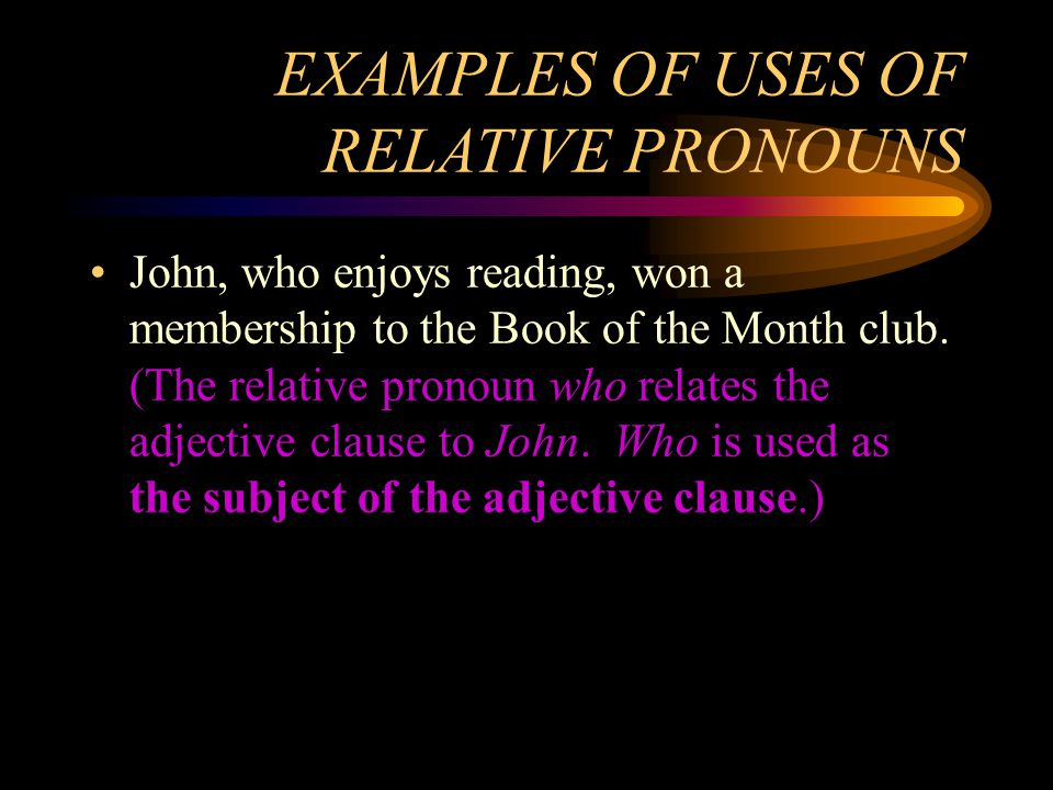 EXAMPLES OF USES OF RELATIVE PRONOUNS