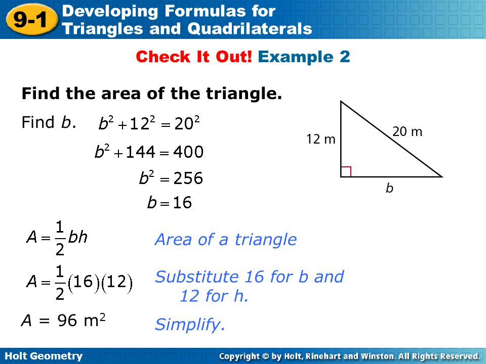 Check It Out! Example 2 Find the area of the triangle. Find b. Area of a triangle. Substitute 16 for b and 12 for h.