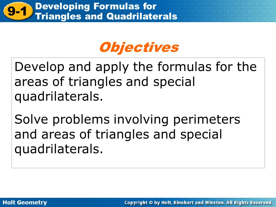 Objectives Develop and apply the formulas for the areas of triangles and special quadrilaterals.