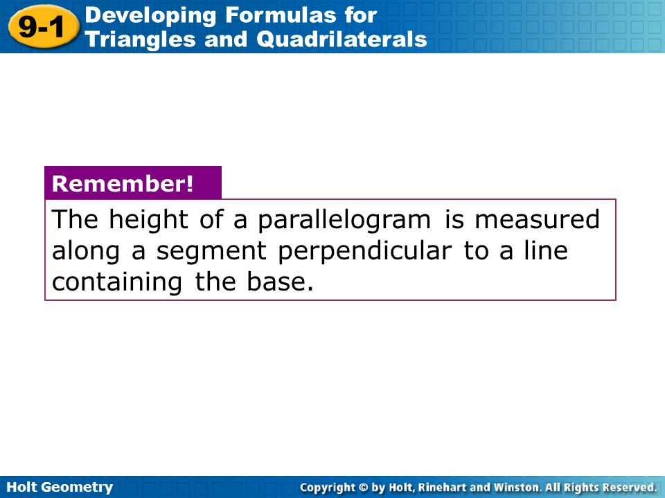 The height of a parallelogram is measured along a segment perpendicular to a line containing the base.