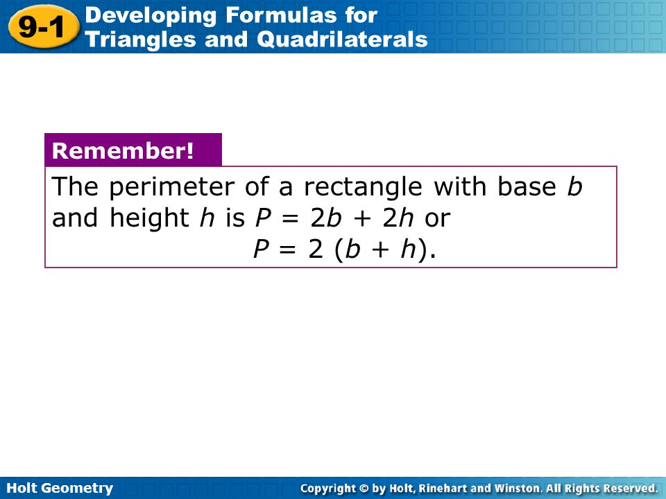 The perimeter of a rectangle with base b and height h is P = 2b + 2h or