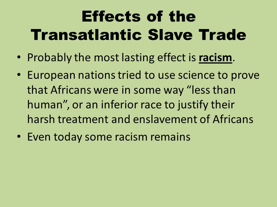 transatlantic slave trade and the effects British involvement in the transatlantic slave trade boarding the slave ship for  well over 300 years, european countries forced africans onto slave ships and.
