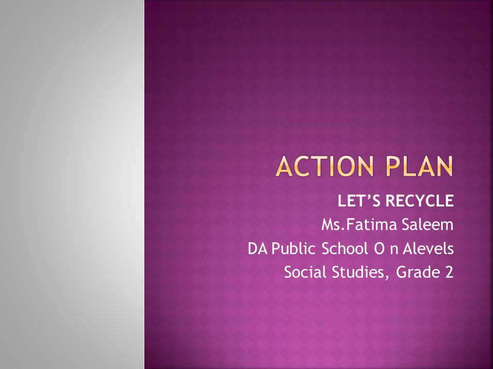 ACTION PLAN LET'S RECYCLE Ms.Fatima Saleem