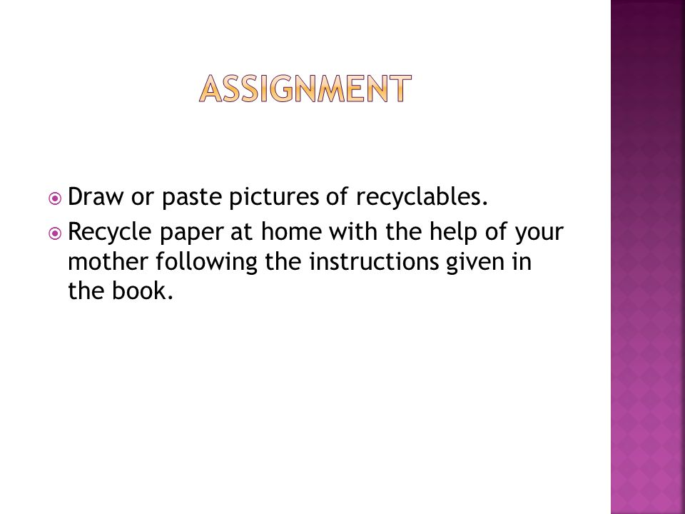 assignment Draw or paste pictures of recyclables.