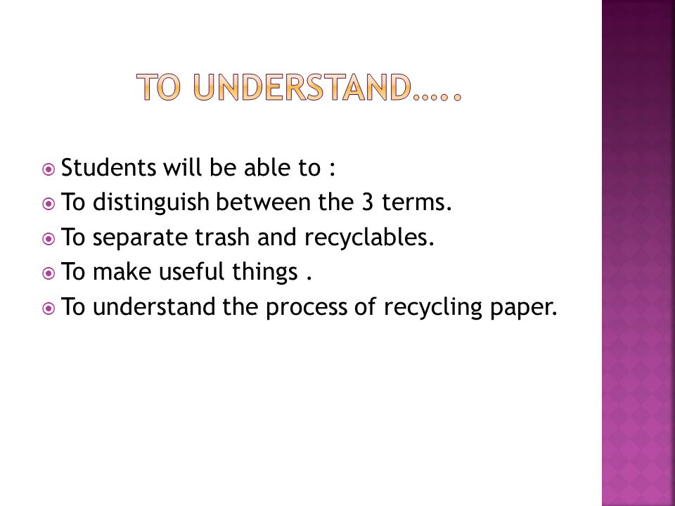 To understand….. Students will be able to :