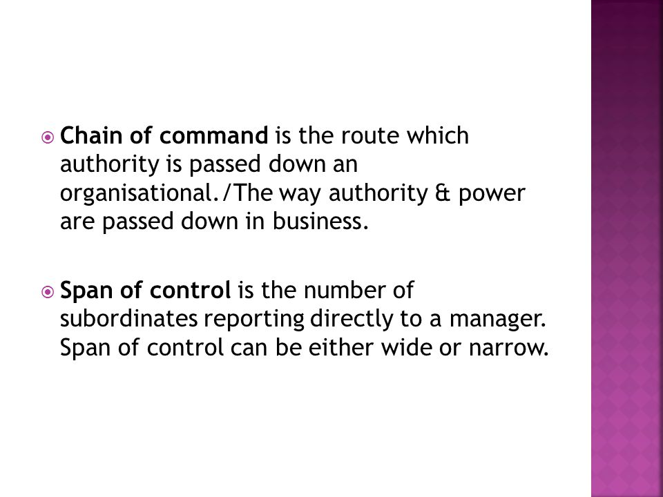 Chain of command is the route which authority is passed down an organisational./The way authority & power are passed down in business.