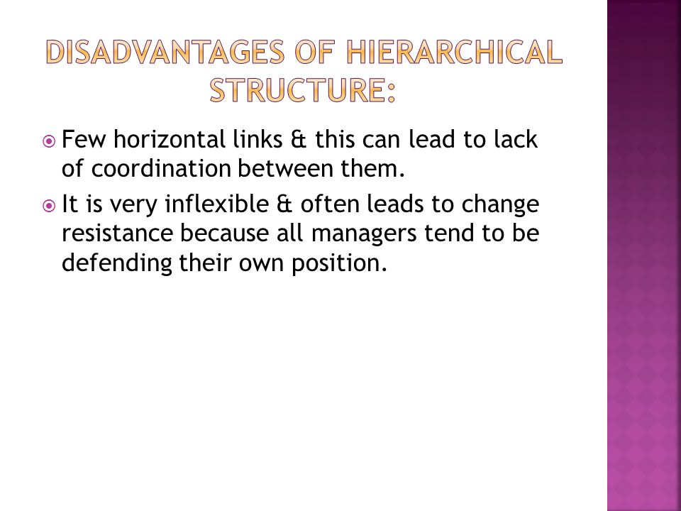 Disadvantages of hierarchical structure: