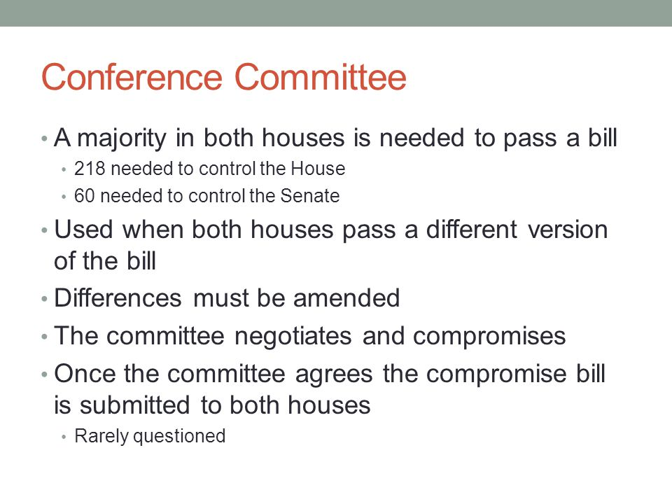 Conference Committee A majority in both houses is needed to pass a bill. 218 needed to control the House.