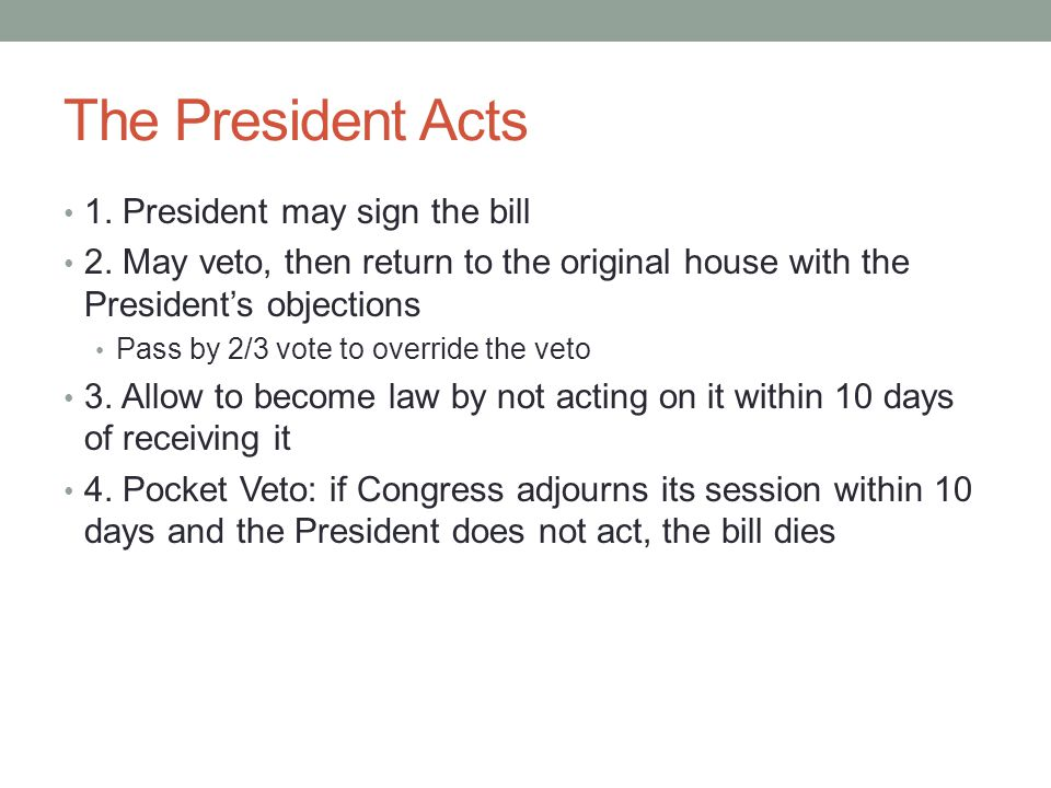 The President Acts 1. President may sign the bill