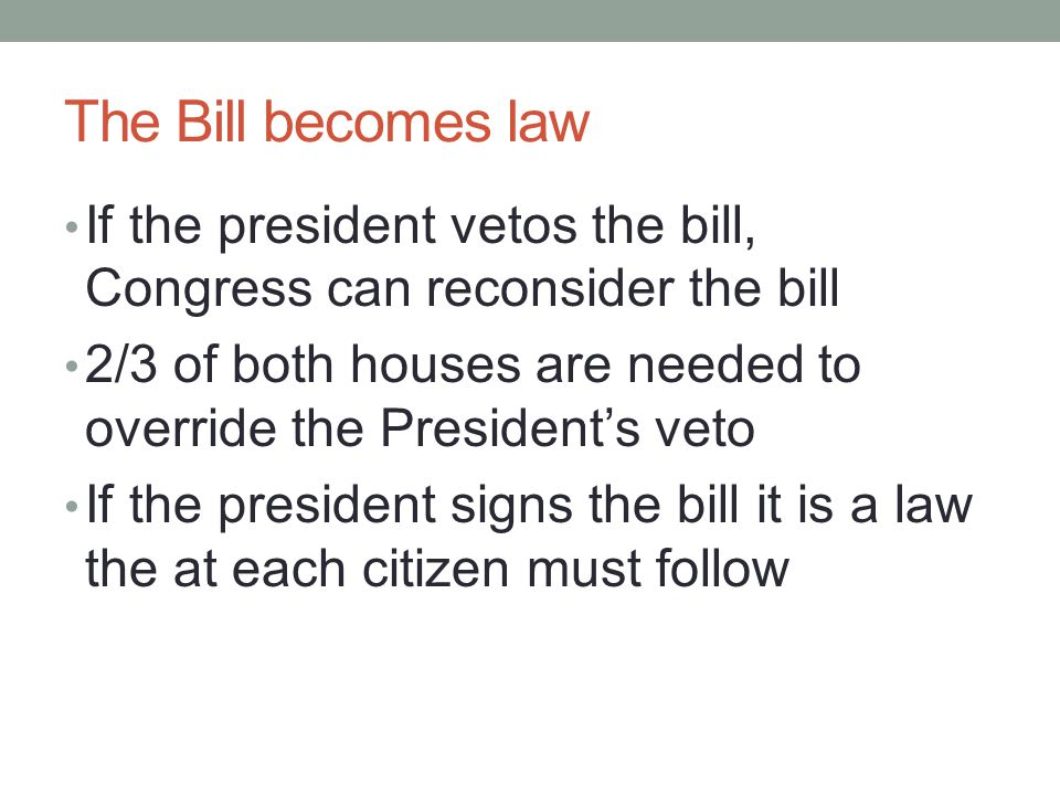 The Bill becomes law If the president vetos the bill, Congress can reconsider the bill.