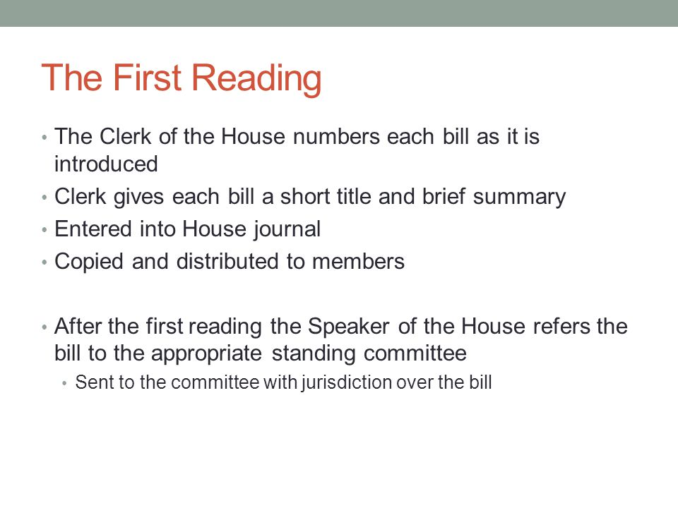 The First Reading The Clerk of the House numbers each bill as it is introduced. Clerk gives each bill a short title and brief summary.
