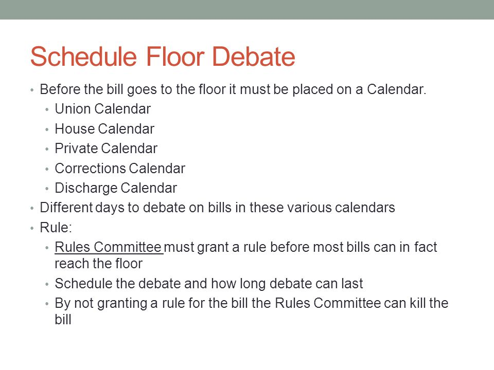 Schedule Floor Debate Before the bill goes to the floor it must be placed on a Calendar. Union Calendar.