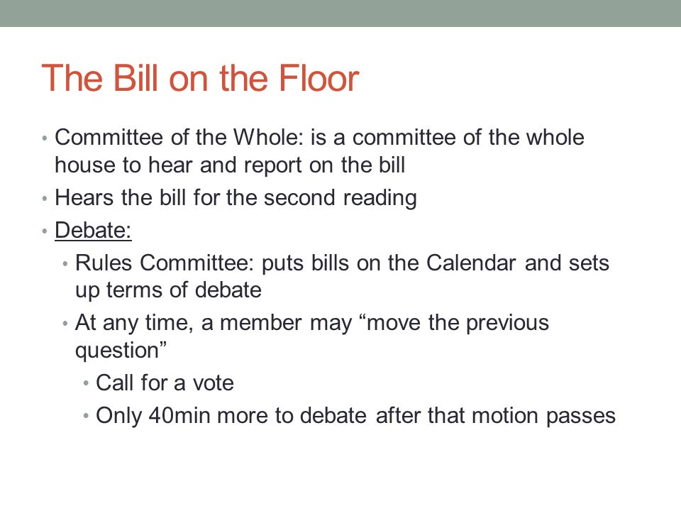 The Bill on the Floor Committee of the Whole: is a committee of the whole house to hear and report on the bill.