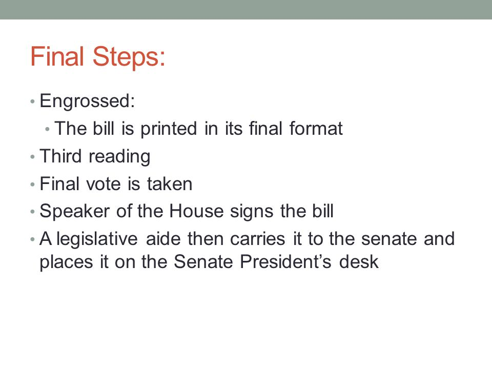 Final Steps: Engrossed: The bill is printed in its final format